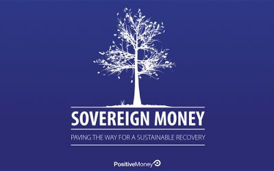 """Sovereign Money, paving the way for a sustainable recovery"" – Positive Money"