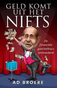 Ad Broere - Geld komt uit het niets. De financiële goocheltrucs ontmaskerd. (2012)